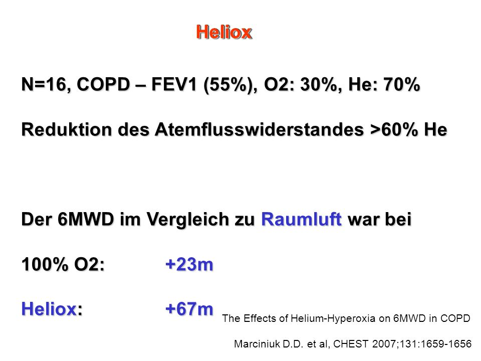 The Effects of Helium-Hyperoxia on 6MWD in COPD Marciniuk D.D. et al, CHEST 2007;131:1659-1656 N=16, COPD – FEV1 (55%), O2: 30%, He: 70% Reduktion des