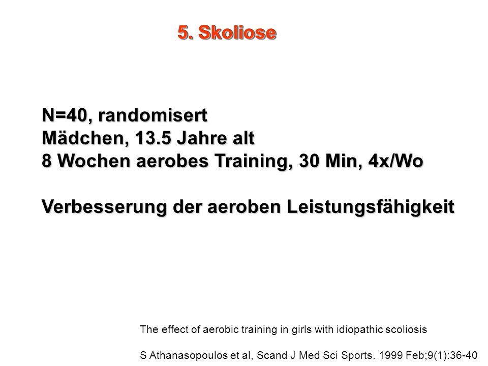 5. Skoliose The effect of aerobic training in girls with idiopathic scoliosis S Athanasopoulos et al, Scand J Med Sci Sports. 1999 Feb;9(1):36-40 N=40