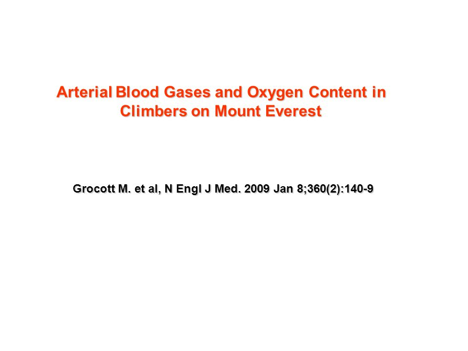 Grocott M. et al, N Engl J Med. 2009 Jan 8;360(2):140-9 Arterial Blood Gases and Oxygen Content in Climbers on Mount Everest
