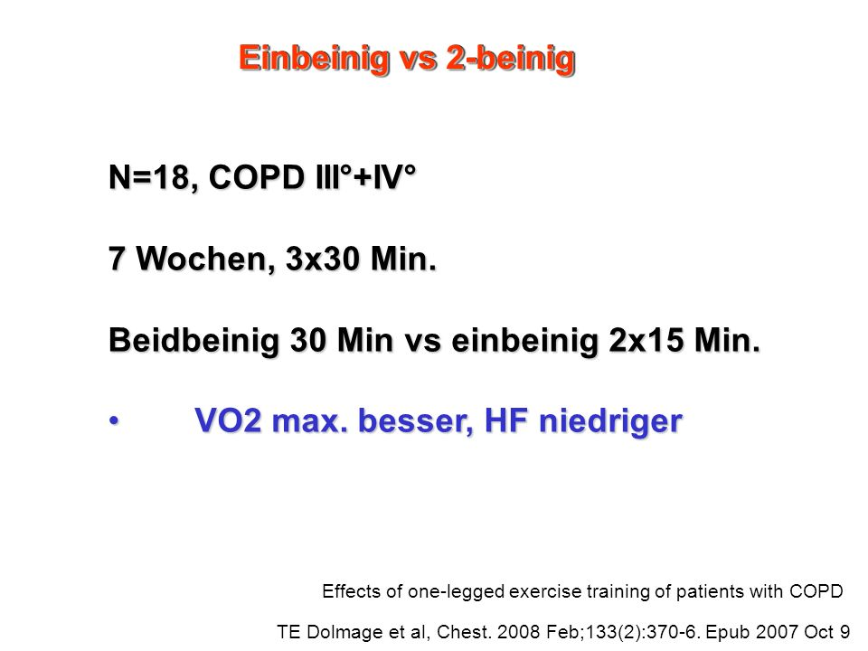 Effects of one-legged exercise training of patients with COPD TE Dolmage et al, Chest. 2008 Feb;133(2):370-6. Epub 2007 Oct 9 N=18, COPD III°+IV° 7 Wo