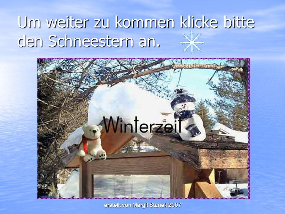 erstellt von Margit Stanek 2007 Um weiter zu kommen klicke bitte den Schneestern an.