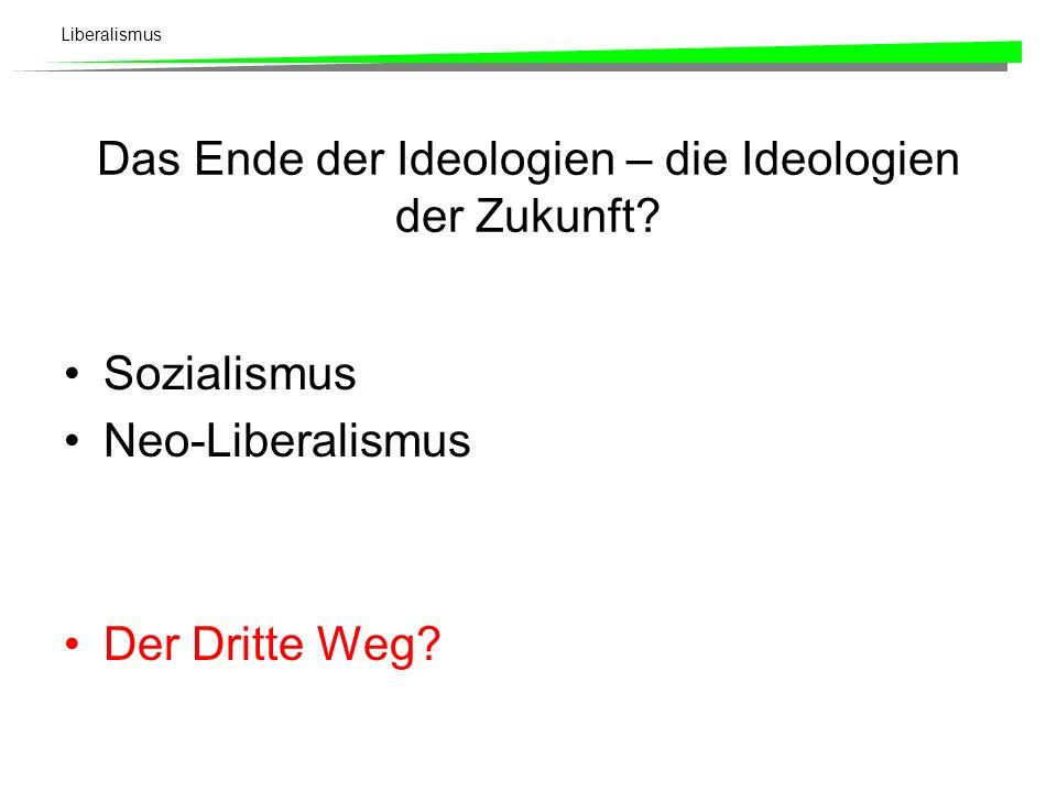 Liberalismus Das Ende der Ideologien – die Ideologien der Zukunft? Sozialismus Neo-Liberalismus Der Dritte Weg?
