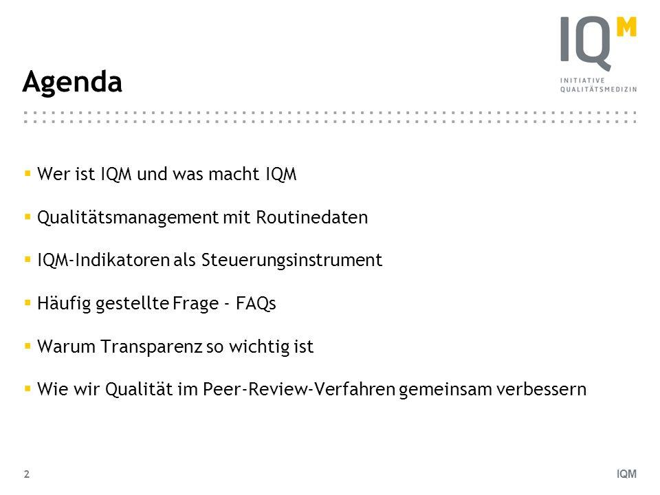 IQM 2 Agenda Wer ist IQM und was macht IQM Qualitätsmanagement mit Routinedaten IQM-Indikatoren als Steuerungsinstrument Häufig gestellte Frage - FAQs