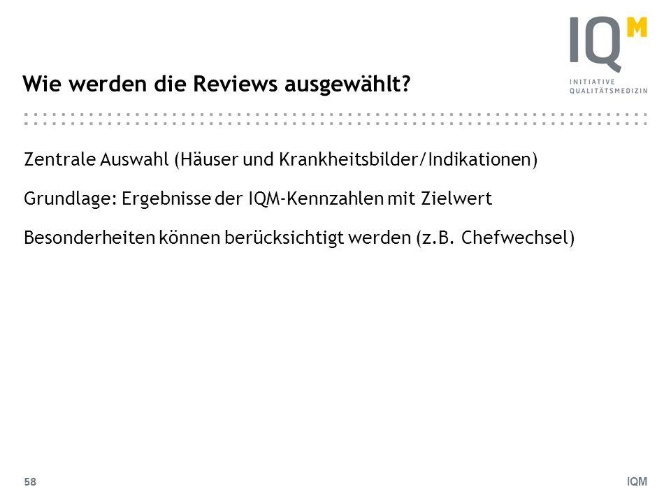 IQM 58 Wie werden die Reviews ausgewählt? Zentrale Auswahl (Häuser und Krankheitsbilder/Indikationen) Grundlage: Ergebnisse der IQM-Kennzahlen mit Zie
