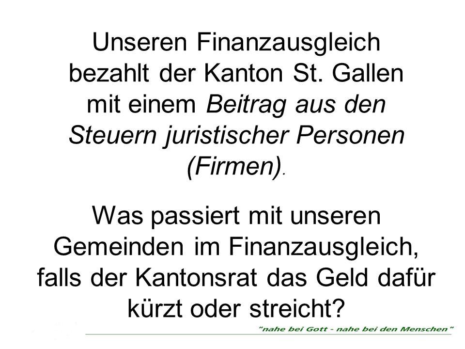 Unseren Finanzausgleich bezahlt der Kanton St. Gallen mit einem Beitrag aus den Steuern juristischer Personen (Firmen). Was passiert mit unseren Gemei