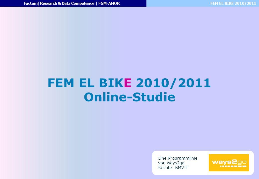 FEM EL BIKE 2010/2011Factum|Research & Data Competence | FGM-AMOR FEM EL BIKE 2010/2011 Online-Studie Eine Programmlinie von ways2go Rechte: BMVIT