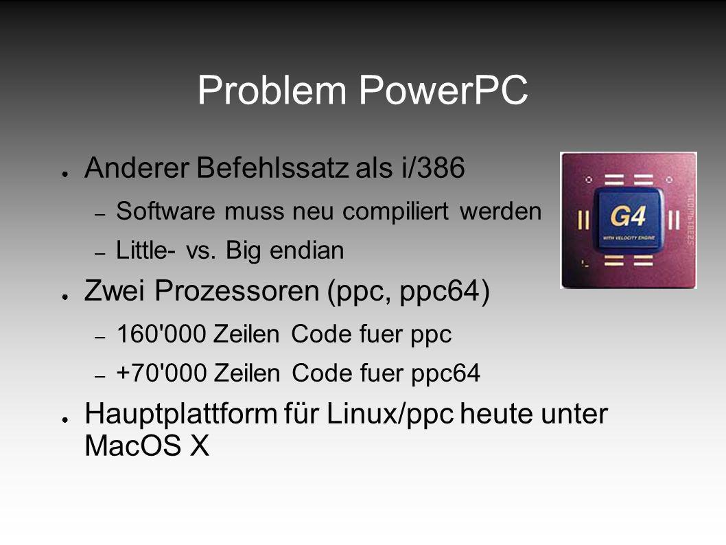 Problem PowerPC Anderer Befehlssatz als i/386 – Software muss neu compiliert werden – Little- vs.