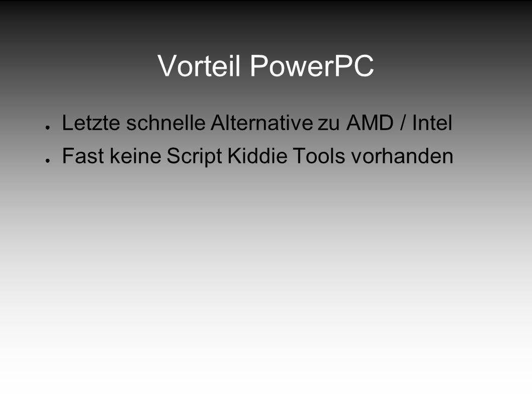 Vorteil PowerPC Letzte schnelle Alternative zu AMD / Intel Fast keine Script Kiddie Tools vorhanden