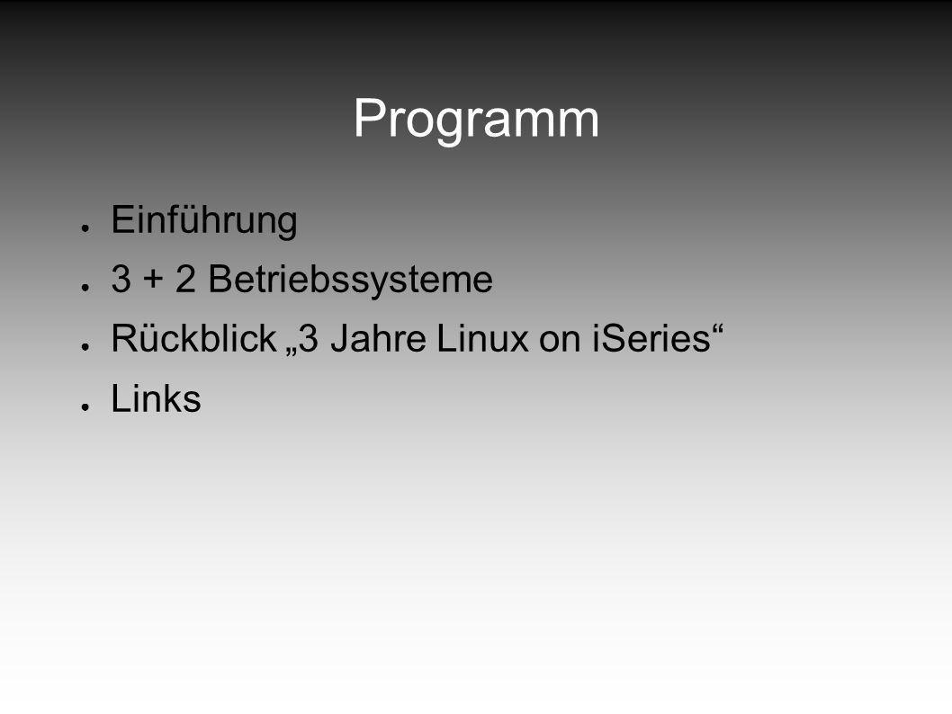 Programm Einführung 3 + 2 Betriebssysteme Rückblick 3 Jahre Linux on iSeries Links