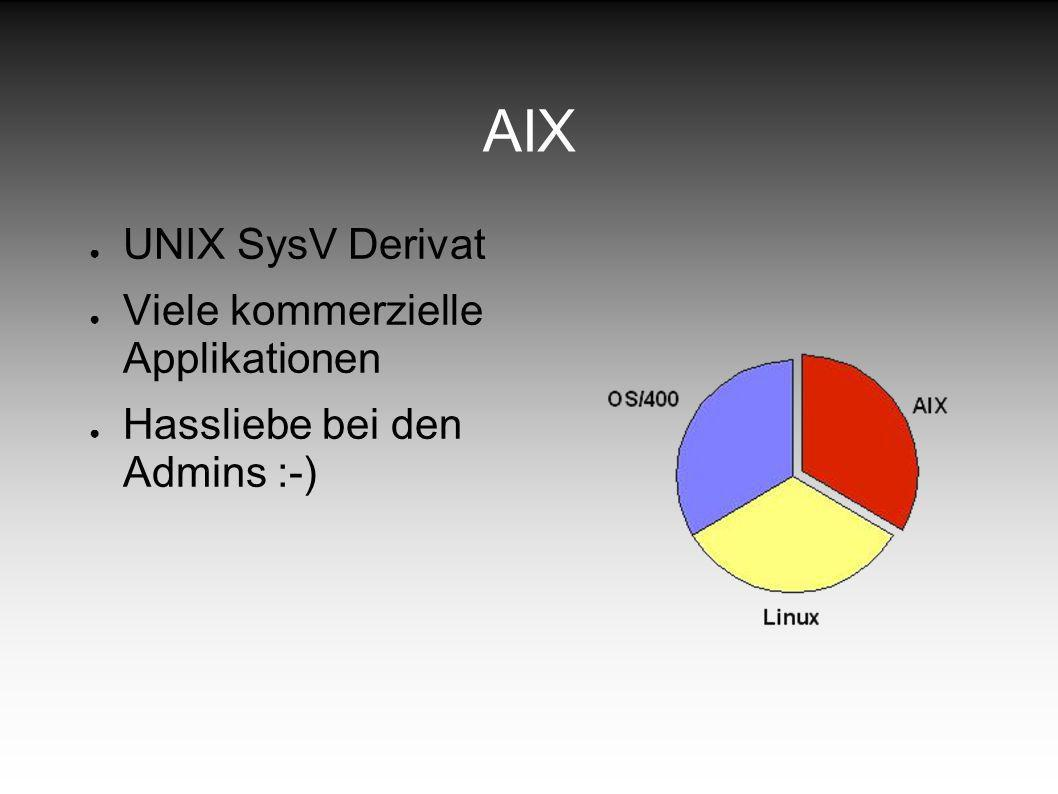 AIX UNIX SysV Derivat Viele kommerzielle Applikationen Hassliebe bei den Admins :-)