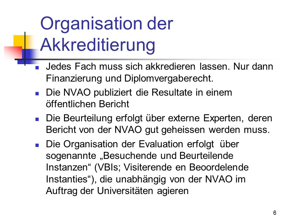6 Organisation der Akkreditierung Jedes Fach muss sich akkredieren lassen.