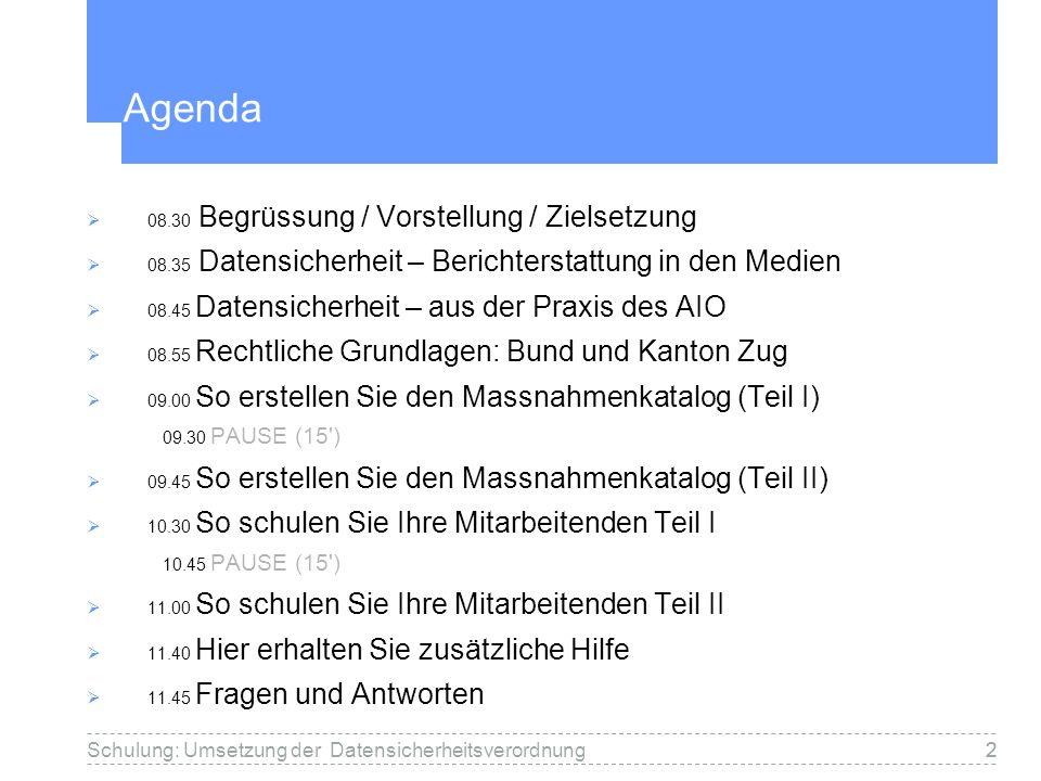 2Schulung: Umsetzung der Datensicherheitsverordnung2 Agenda 08.30 Begrüssung / Vorstellung / Zielsetzung 08.35 Datensicherheit – Berichterstattung in