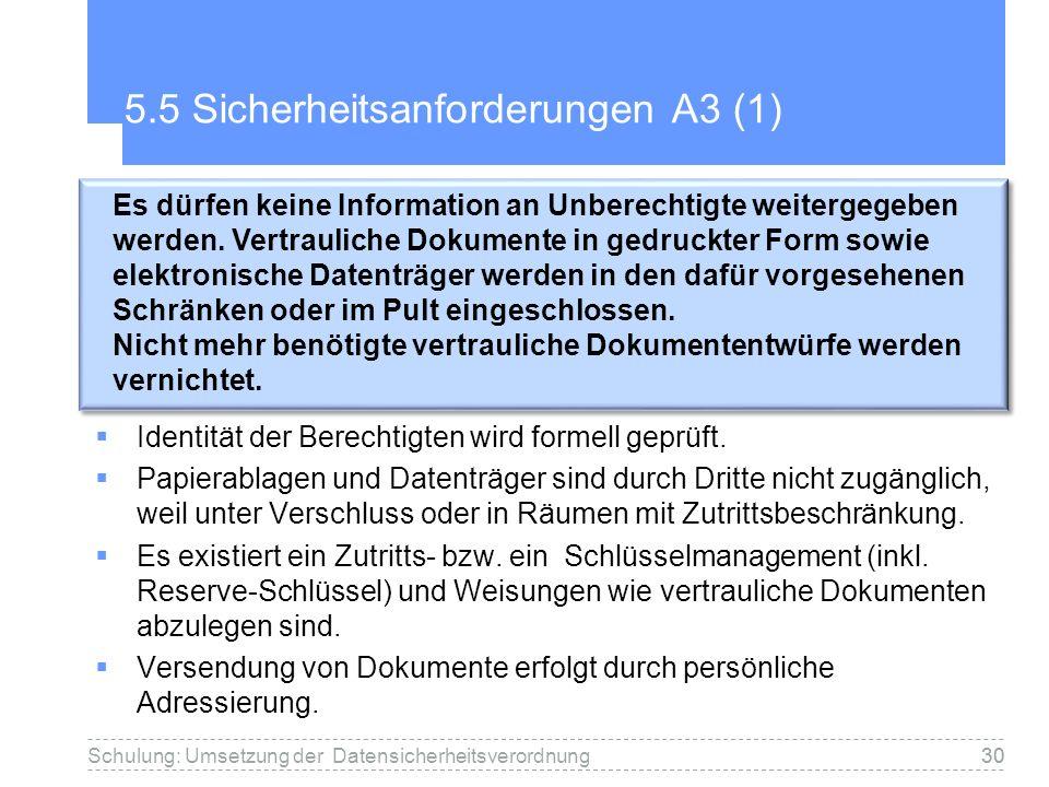 30 5.5 Sicherheitsanforderungen A3 (1) Identität der Berechtigten wird formell geprüft. Papierablagen und Datenträger sind durch Dritte nicht zugängli