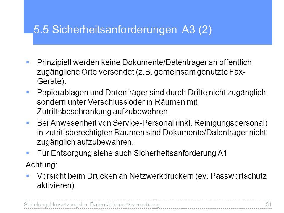 31 5.5 Sicherheitsanforderungen A3 (2) Prinzipiell werden keine Dokumente/Datenträger an öffentlich zugängliche Orte versendet (z.B.