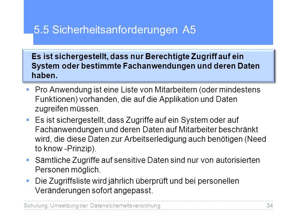 34 5.5 Sicherheitsanforderungen A5 Pro Anwendung ist eine Liste von Mitarbeitern (oder mindestens Funktionen) vorhanden, die auf die Applikation und D