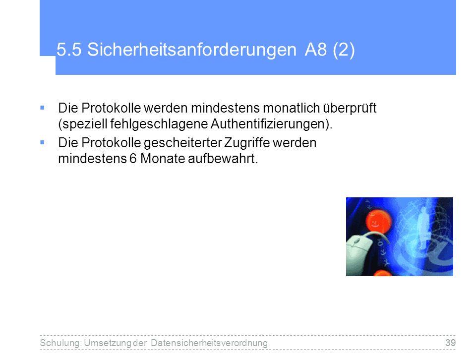 39 5.5 Sicherheitsanforderungen A8 (2) Die Protokolle werden mindestens monatlich überprüft (speziell fehlgeschlagene Authentifizierungen).