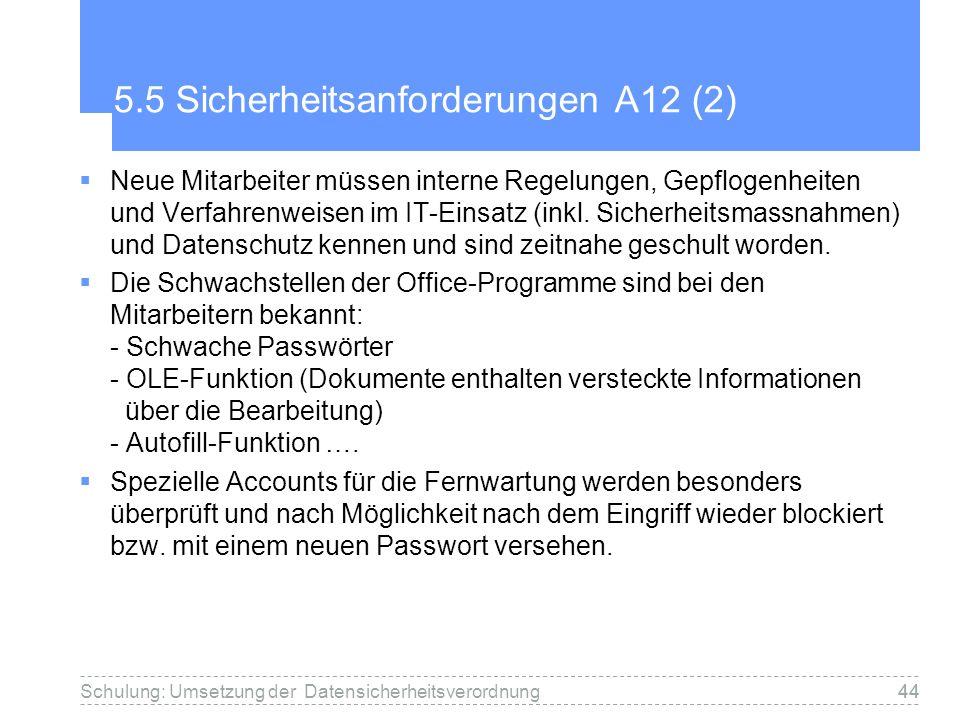 44 5.5 Sicherheitsanforderungen A12 (2) Neue Mitarbeiter müssen interne Regelungen, Gepflogenheiten und Verfahrenweisen im IT-Einsatz (inkl. Sicherhei