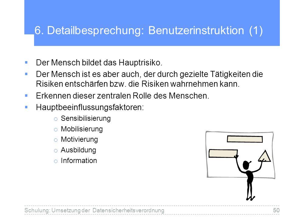 50 6. Detailbesprechung: Benutzerinstruktion (1) Der Mensch bildet das Hauptrisiko. Der Mensch ist es aber auch, der durch gezielte Tätigkeiten die Ri
