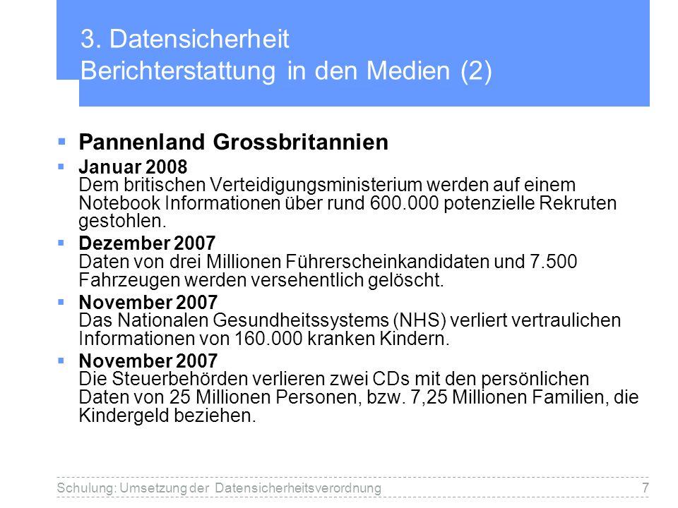 7Schulung: Umsetzung der Datensicherheitsverordnung7 3. Datensicherheit Berichterstattung in den Medien (2) Pannenland Grossbritannien Januar 2008 Dem