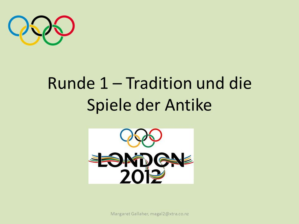 Runde 1 – Tradition und die Spiele der Antike Margaret Gallaher, magal2@xtra.co.nz