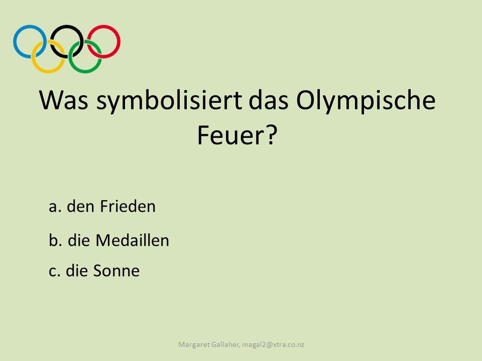 Was symbolisiert das Olympische Feuer? a. den Frieden Margaret Gallaher, magal2@xtra.co.nz