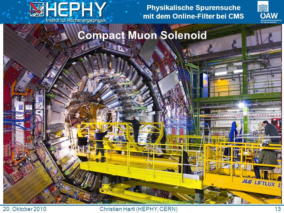 Physikalische Spurensuche mit dem Online-Filter bei CMS 13Christian Hartl (HEPHY, CERN)20. Oktober 2010 Compact Muon Solenoid Quelle: http://www.bosto