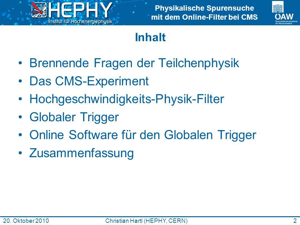 Physikalische Spurensuche mit dem Online-Filter bei CMS 3Christian Hartl (HEPHY, CERN)20.