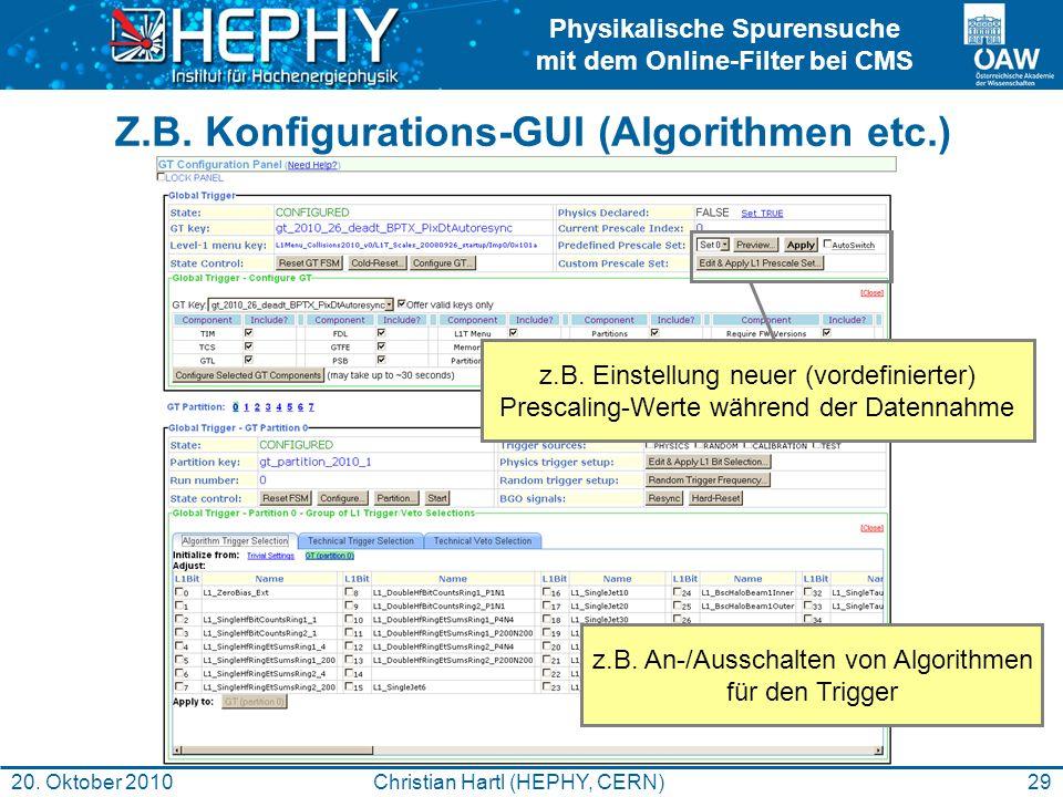Physikalische Spurensuche mit dem Online-Filter bei CMS 29Christian Hartl (HEPHY, CERN)20. Oktober 2010 Z.B. Konfigurations-GUI (Algorithmen etc.) z.B