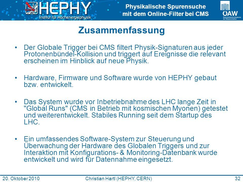 Physikalische Spurensuche mit dem Online-Filter bei CMS 32Christian Hartl (HEPHY, CERN)20. Oktober 2010 Zusammenfassung Der Globale Trigger bei CMS fi