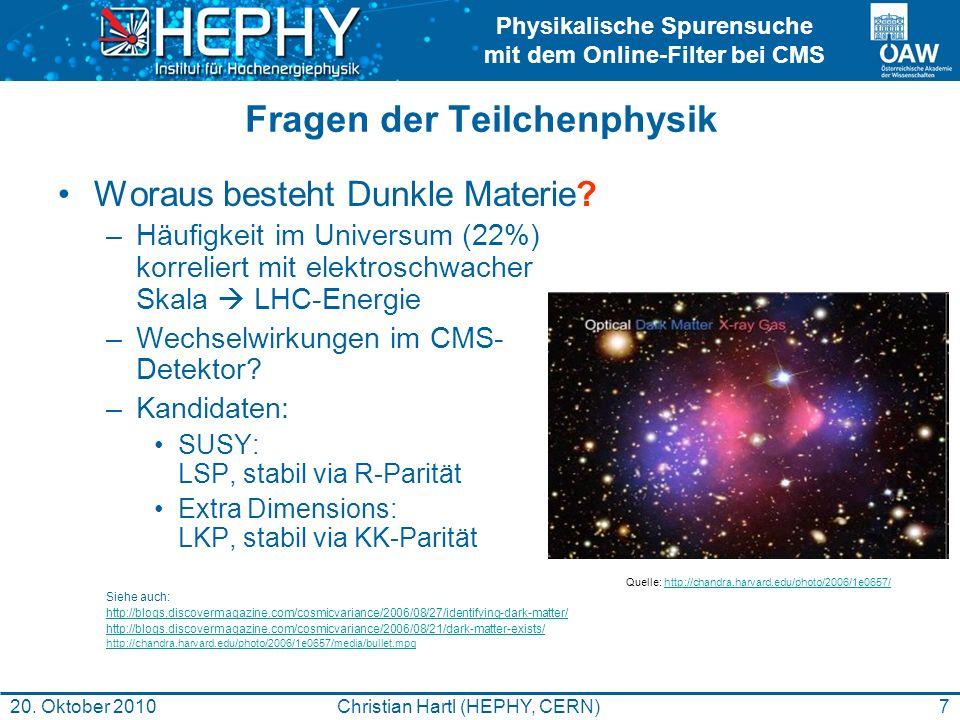Physikalische Spurensuche mit dem Online-Filter bei CMS 7Christian Hartl (HEPHY, CERN)20. Oktober 2010 Fragen der Teilchenphysik Woraus besteht Dunkle