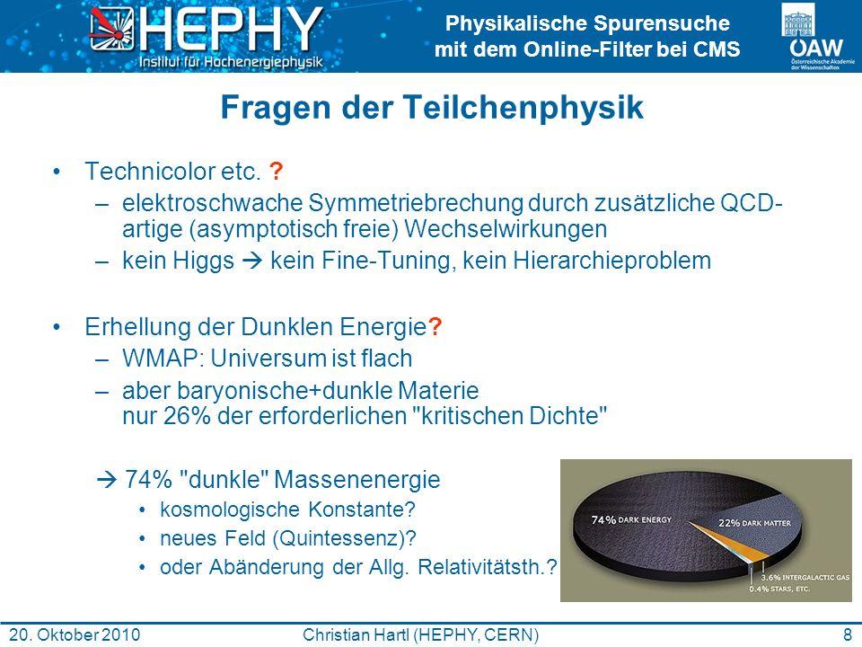 Physikalische Spurensuche mit dem Online-Filter bei CMS 8Christian Hartl (HEPHY, CERN)20. Oktober 2010 Fragen der Teilchenphysik Technicolor etc. ? –e