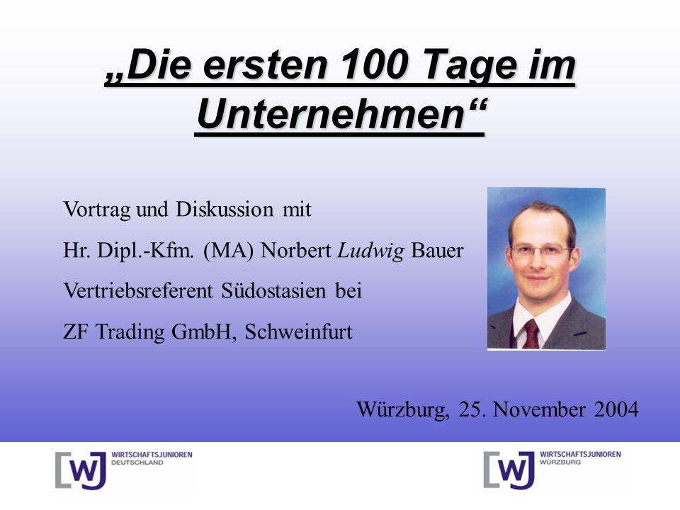 Die ersten 100 Tage im Unternehmen Vortrag und Diskussion mit Hr. Dipl.-Kfm. (MA) Norbert Ludwig Bauer Vertriebsreferent Südostasien bei ZF Trading Gm