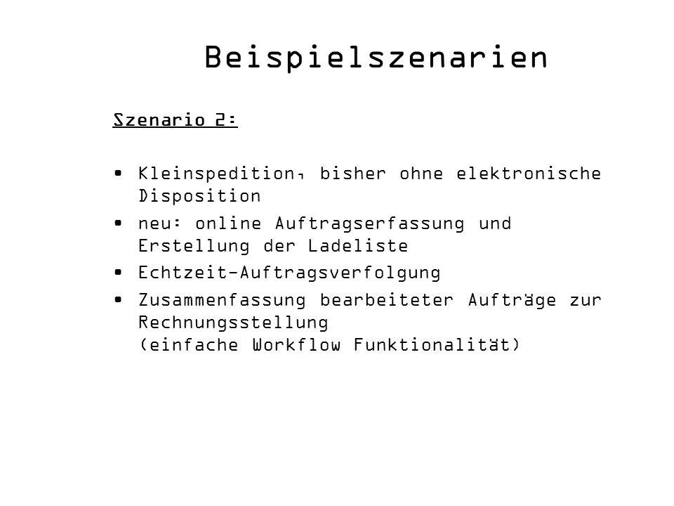Beispielszenarien Szenario 2: Kleinspedition, bisher ohne elektronische Disposition neu: online Auftragserfassung und Erstellung der Ladeliste Echtzei