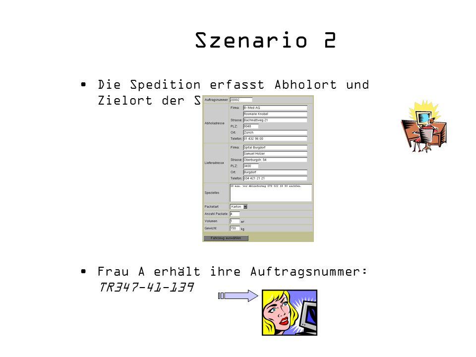 Szenario 2 Die Spedition erfasst Abholort und Zielort der Sendung: Frau A erhält ihre Auftragsnummer: TR347-41-139