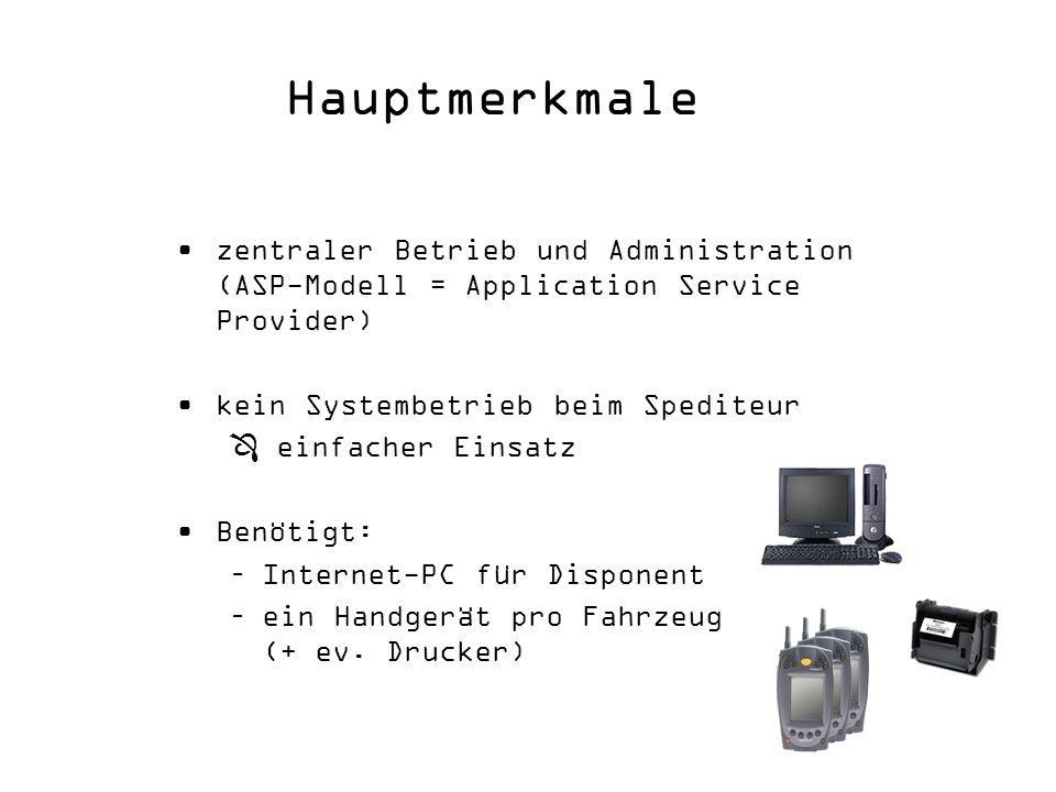 Hauptmerkmale zentraler Betrieb und Administration (ASP-Modell = Application Service Provider) kein Systembetrieb beim Spediteur einfacher Einsatz Benötigt: –Internet-PC für Disponent –ein Handgerät pro Fahrzeug (+ ev.