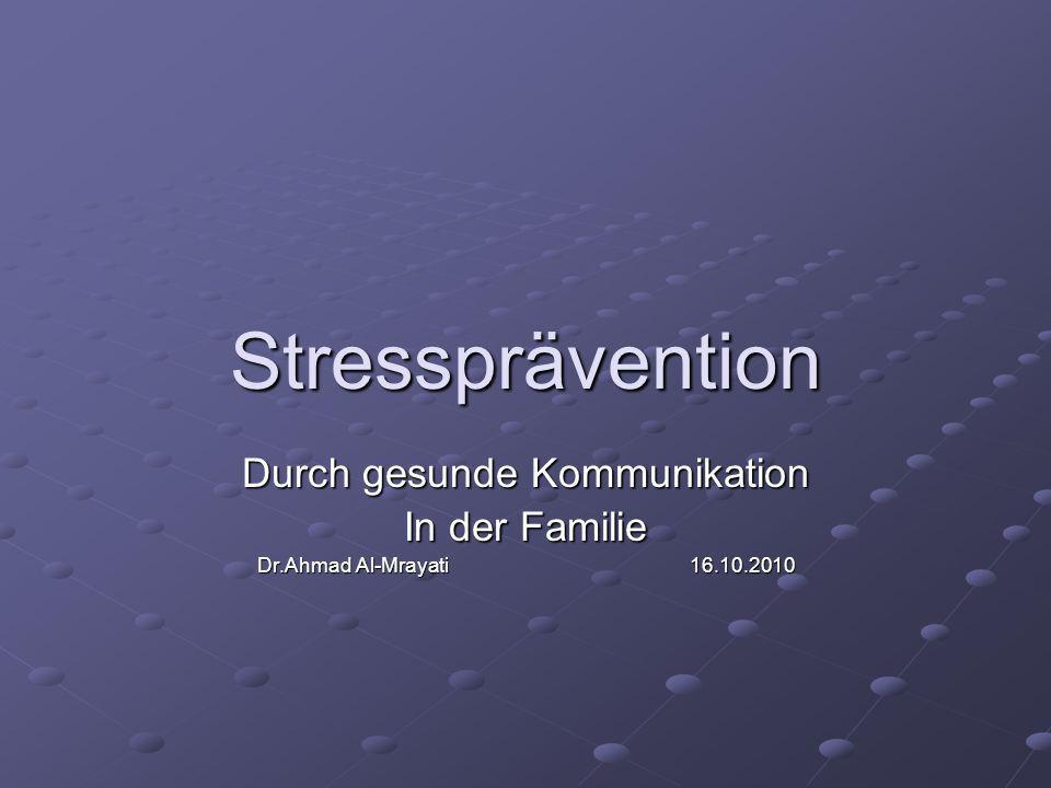 Stressprävention Durch gesunde Kommunikation In der Familie Dr.Ahmad Al-Mrayati 16.10.2010