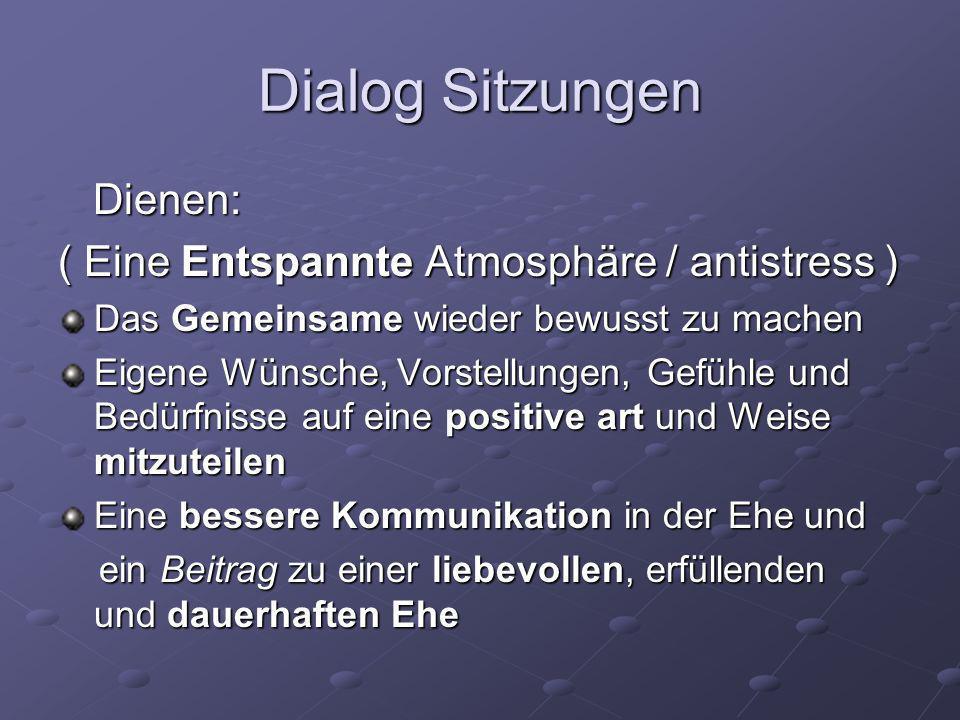 Dialog Sitzungen Dienen: Dienen: ( Eine Entspannte Atmosphäre / antistress ) Das Gemeinsame wieder bewusst zu machen Eigene Wünsche, Vorstellungen, Ge