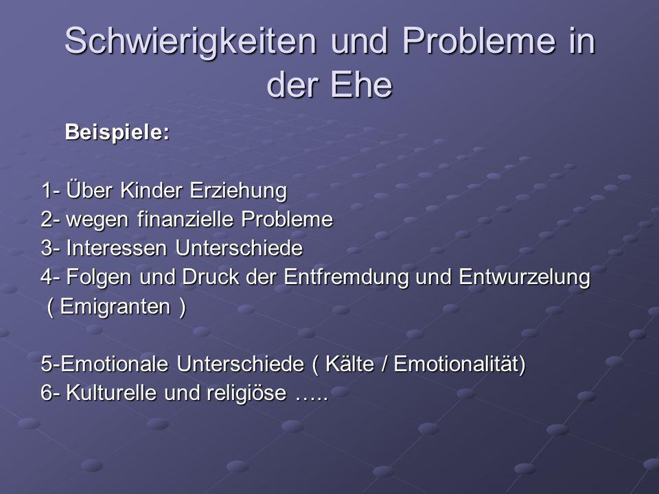 Schwierigkeiten und Probleme in der Ehe Beispiele: Beispiele: 1- Über Kinder Erziehung 2- wegen finanzielle Probleme 3- Interessen Unterschiede 4- Fol