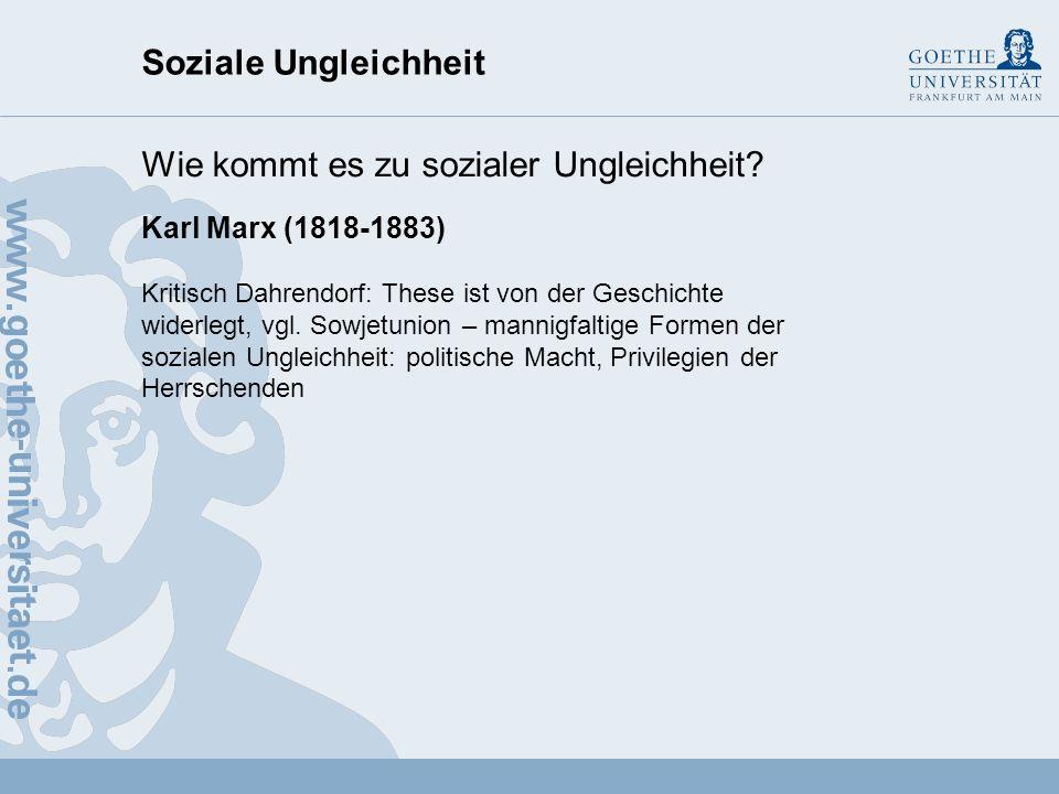 Soziale Ungleichheit Wie kommt es zu sozialer Ungleichheit? Karl Marx (1818-1883) Bürgerliche, kapitalistische Gesellschaft ist eine arbeitsteilige Kl