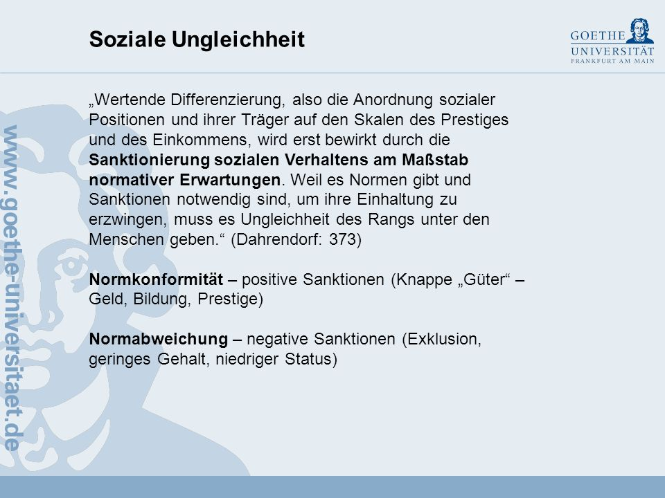 Soziale Ungleichheit Ralph Dahrendorf (1929 - 2009) Zurück zu Durkheim: Der Ursprung der Ungleichheit unter den Menschen liegt in der Existenz von mit