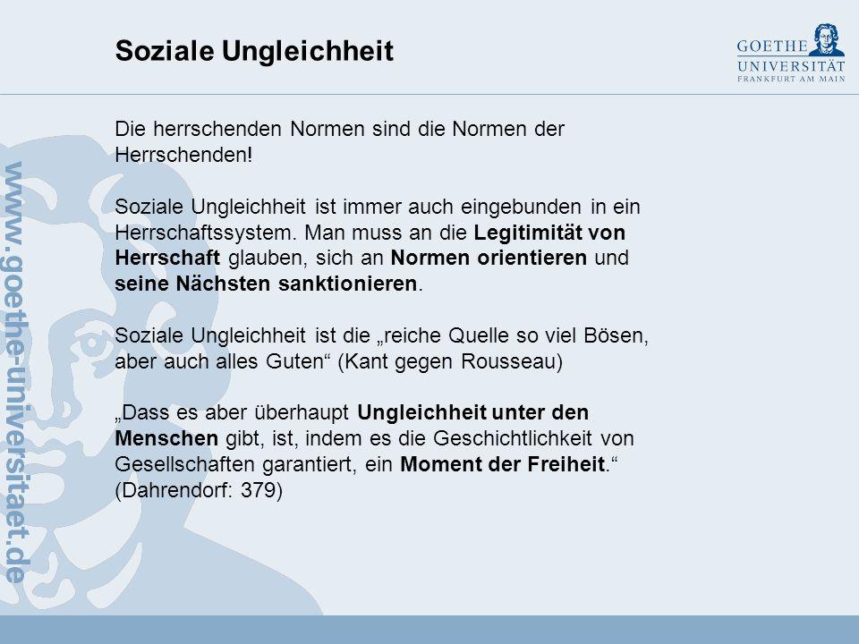 Soziale Ungleichheit Wertende Differenzierung, also die Anordnung sozialer Positionen und ihrer Träger auf den Skalen des Prestiges und des Einkommens