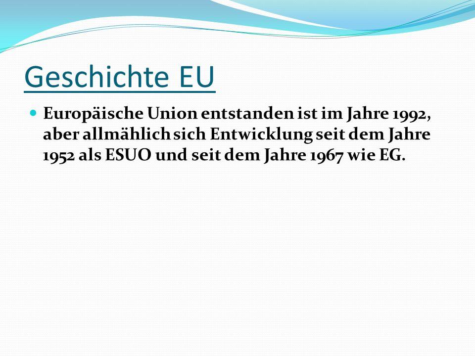 Geschichte EU Europäische Union entstanden ist im Jahre 1992, aber allmählich sich Entwicklung seit dem Jahre 1952 als ESUO und seit dem Jahre 1967 wie EG.