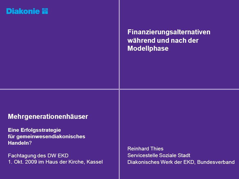 Fachtagung MGH, DW EKD, 01.10.09 in KasselReinhard Thies, Servicestelle Soziale Stadt, DW EKD, Berlin12 MGH – was wäre ein Finanzierungsrahmen MGH – was wäre ein Finanzierungsrahmen Schaffung: Sozialraumbudget (integriertes) Finanzpool: verpflichtende freiwillige Leistungen insbesondere für benachteiligte Sozialräume Verankerung im Kommunalhaushalt als Präventions- Budget Beiträge aus möglichst allen Politikbereichen (Sozial-, Kultur-, Wirtschafts-, Gesundheit-, Bildungs-, Sport-, Städtebauförderung etc.) Ergänzt durch Stiftungs-, Spenden-, Sponsorenmittel