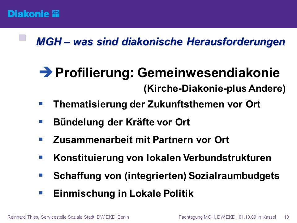 Fachtagung MGH, DW EKD, 01.10.09 in KasselReinhard Thies, Servicestelle Soziale Stadt, DW EKD, Berlin10 MGH – was sind diakonische Herausforderungen M