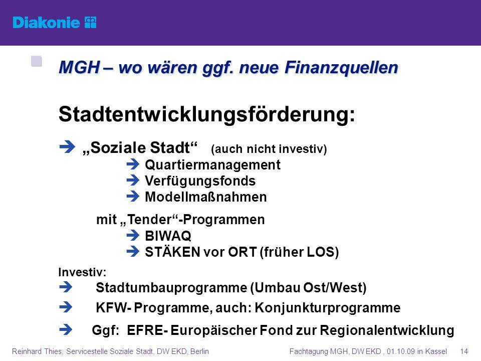 Fachtagung MGH, DW EKD, 01.10.09 in KasselReinhard Thies, Servicestelle Soziale Stadt, DW EKD, Berlin14 MGH – wo wären ggf. neue Finanzquellen MGH – w