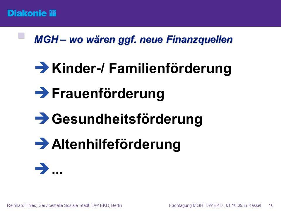 Fachtagung MGH, DW EKD, 01.10.09 in KasselReinhard Thies, Servicestelle Soziale Stadt, DW EKD, Berlin16 MGH – wo wären ggf. neue Finanzquellen MGH – w