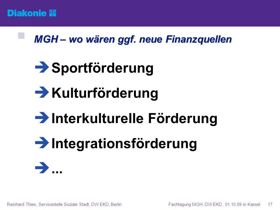 Fachtagung MGH, DW EKD, 01.10.09 in KasselReinhard Thies, Servicestelle Soziale Stadt, DW EKD, Berlin17 MGH – wo wären ggf. neue Finanzquellen MGH – w