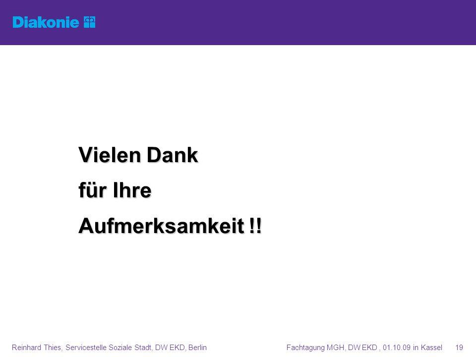 Fachtagung MGH, DW EKD, 01.10.09 in KasselReinhard Thies, Servicestelle Soziale Stadt, DW EKD, Berlin19 Vielen Dank für Ihre Aufmerksamkeit !!