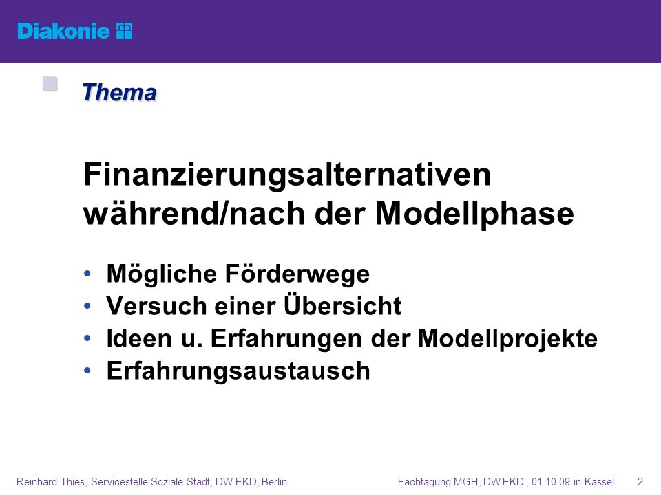 Fachtagung MGH, DW EKD, 01.10.09 in KasselReinhard Thies, Servicestelle Soziale Stadt, DW EKD, Berlin2 Finanzierungsalternativen während/nach der Mode