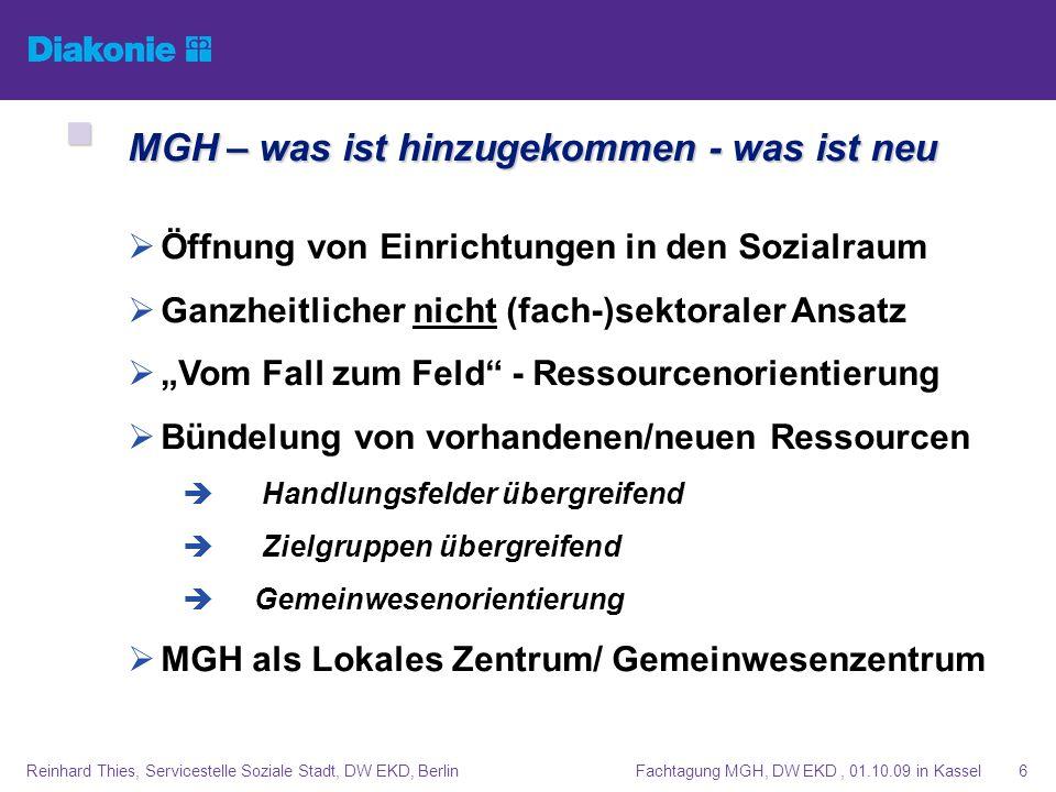 Fachtagung MGH, DW EKD, 01.10.09 in KasselReinhard Thies, Servicestelle Soziale Stadt, DW EKD, Berlin6 MGH – was ist hinzugekommen - was ist neu MGH –